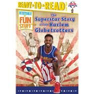The Superstar Story of the Harlem Globetrotters by Dobrow, Larry; Burroughs, Scott, 9781481487481