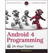 Android Programming 24-hour Trainer by Lee, Wei Meng, 9781118207482