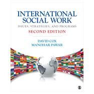 International Social Work : Issues, Strategies, and Programs by David Cox, 9781452217482