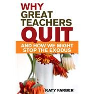 Why Great Teachers Quit and How We Might Stop the Exodus by Farber, Katy, 9781629147482