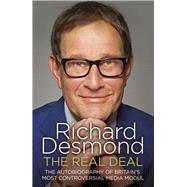 The Real Deal: The Autobiography of Britain's Most Controversial Media Mogul by Desmond, Richard, 9781847947482