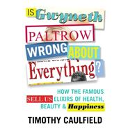 Is Gwyneth Paltrow Wrong About Everything? by Caulfield, Timothy, 9780807057483