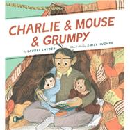 Charlie & Mouse & Grumpy by Snyder, Laurel; Hughes, Emily, 9781452137483