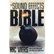 The Sound Effects Bible: How to Create and Record Hollywood Style Sound Effects by Viers, Ric, 9781932907483