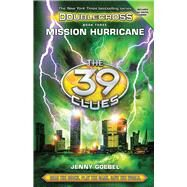 Mission Hurricane (The 39 Clues: Doublecross, Book 3) by Goebel, Jenny, 9780545767484