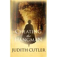 Cheating the Hangman by Cutler, Judith, 9780749017484