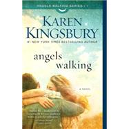 Angels Walking A Novel by Kingsbury, Karen, 9781451687484