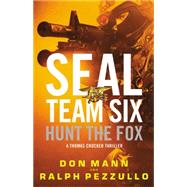 SEAL Team Six: Hunt the Fox by Mann, Don; Pezzullo, Ralph, 9780316377485