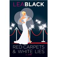 Red Carpets & White Lies by Black, Lea, 9780825307485