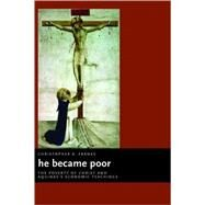 He Became Poor : The Poverty of Christ and Aquinas's Economic Teachings by Franks, Christopher A., 9780802837486