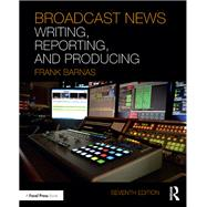 Broadcast News Writing, Reporting, and Producing by Barnas; Frank, 9781138207486