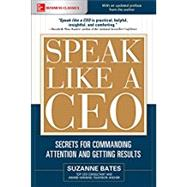 Speak Like a CEO: Secrets for Commanding Attention and Getting Results by Bates, Suzanne, 9781260117486