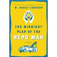 The Midnight Plan of the Repo Man by Cameron, W. Bruce, 9780765377487