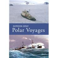 Polar Voyages by Gray, Gordon, 9781445647487