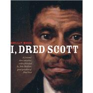 I, Dred Scott A Fictional Slave Narrative Based on the Life and Legal Precedent of Dred Scott by Moses, Shelia P.; Christensen, Bonnie, 9781481427487