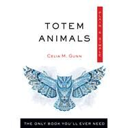 Totem Animals by Gunn, Celia M., 9781571747488