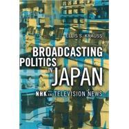 Broadcasting Politics in Japan by Krauss, Ellis S., 9780801437489