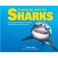 Please Be Nice to Sharks Fascinating Facts about the Ocean?s Most Misunderstood Creatures by Weiss, Matt; Botelho, Daniel, 9781454917489
