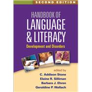 Handbook of Language and Literacy, Second Edition Development and Disorders by Stone, C. Addison; Silliman, Elaine R.; Ehren, Barbara J.; Wallach, Geraldine P., 9781462527489