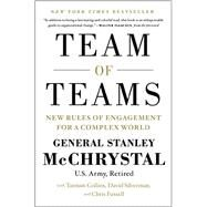 Team of Teams: New Rules of Engagement for a Complex World by Mcchrystal, Stanley; Collins, Tantum (CON); Silverman, David (CON); Fussell, Chris (CON), 9781591847489
