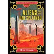 Aliens and the Unexplained by Inserra, Rose, 9781925017489