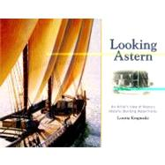 Looking Astern : An Artist's View of Maine's Historic Working Waterfronts by Krupinski, Loretta, 9780892727490