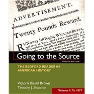 Going to the Source, Volume I: To 1877 The Bedford Reader in American History by Brown, Victoria Bissell; Shannon, Timothy J., 9781319027490
