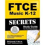 FTCE Music K-12 Secrets Study Guide : FTCE Subject Test Review for the Florida Teacher Certification Examinations by Ftce Subject Exam Secrets, 9781609717490
