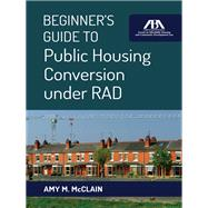 Beginner's Guide to Public Housing Conversion Under Rad by Mcclain, Amy M., 9781627227490