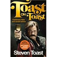 Toast on Toast: Cautionary Tales and Candid Advice by Toast, Steven, 9781782117490