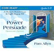 Core Ready Lesson Sets for Grades 6-8 A Staircase to Standards Success for English Language Arts, The Power to Persuade: Opinion and Argument by Allyn, Pam, 9780132907491