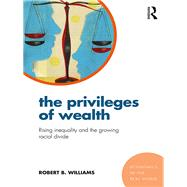 The Privileges of Wealth: Rising Inequality and the Growing Racial Divide by Williams; Bob, 9781138227491