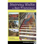 Stairway Walks in San Francisco The Joy of Urban Exploring by Bakalinsky, Adah; Burk, Mary, 9780899977492