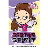 Go Girl! #3: Sister Spirit by Kalkipsakis, Thalia; Oswald, Ash, 9781250087492