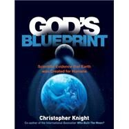 God's Blueprint: Scientific Evidence That the Earth Was Created for Humans by Knight, Christopher, 9781780287492