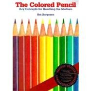 The Colored Pencil; Key Concepts for Handling the Medium, Revised Edition by Bet Borgeson, 9780823007493