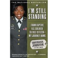 I'm Still Standing From Captive U.S. Soldier to Free Citizen--My Journey Home by Johnson, Shoshana; Doyle, M. L., 9781416567493