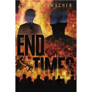 End Times by Schumacher, Anna, 9781595147493