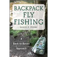 Backpack Fly Fishing by Steere, Daniel E., 9781634507493