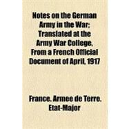 Notes on the German Army in the War by Etat-major, France. Arm'e De Terre.; Army War College, 9780217737494