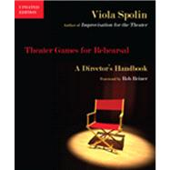 Theater Games for Rehearsal: A Director's Handbook by Spolin, Viola, 9780810127494