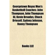 Georgetown Hoyas Men's Basketball Coaches: John Thompson, John Thompson III, Kevin Broadus, Chuck Driesell, Sydney Johnson, Ronny Thompson, Craig Esherick, Buddy Jeannette, Elmer Ripley, Harry by , 9781155197494