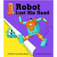 1 Robot Lost His Head by Rosenthal, Marc, 9781576877494
