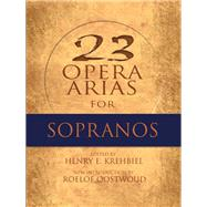 Twenty-Three Opera Arias for Sopranos by Krehbiel, Henry; Oostwoud, Roelof, 9780486497495