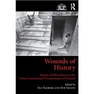 Wounds of History: Repair and Resilience in the Trans-Generational Transmission of Trauma by Salberg; Jill, 9781138807495