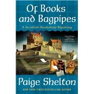 Of Books and Bagpipes A Scottish Bookshop Mystery by Shelton, Paige, 9781250057495