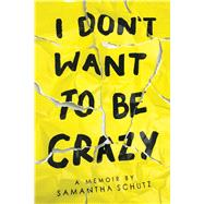 I Don't Want to Be Crazy by Schutz, Samantha, 9781338337495