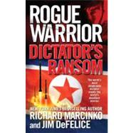 Rogue Warrior: Dictator's Ransom by Marcinko, Richard; DeFelice, Jim, 9780765357496