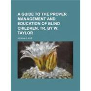 A Guide to the Proper Management and Education of Blind Children by Knie, Johann G., 9781154497496