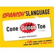 Spanish Slanguage : A Fun Visual Guide to Spanish Terms and Phrases by Ellis, Mike, 9781423607496